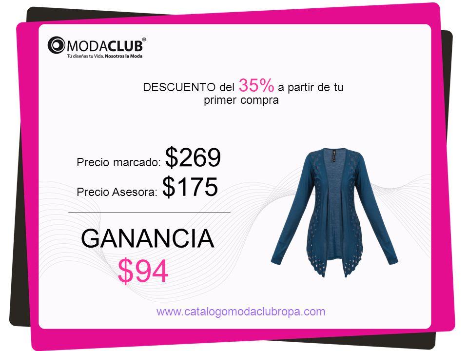 Precio marcado: $269 Precio Asesora: $175 GANANCIA $94 DESCUENTO del 35% a partir de tu primer compra www.catalogomodaclubropa.com