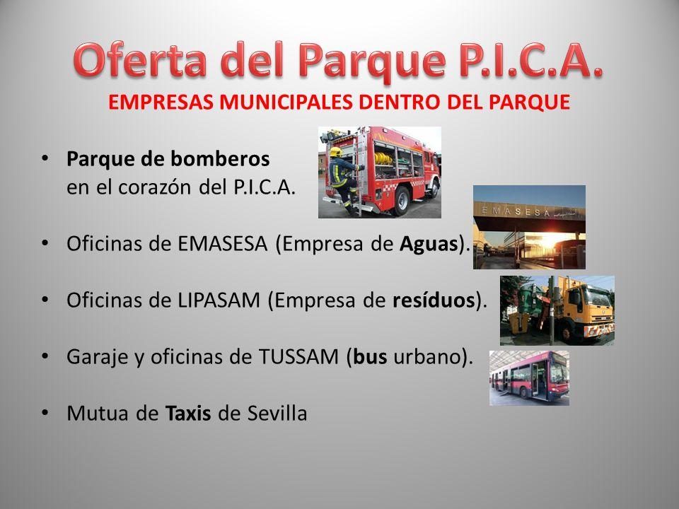 EMPRESAS MUNICIPALES DENTRO DEL PARQUE Parque de bomberos en el corazón del P.I.C.A. Oficinas de EMASESA (Empresa de Aguas). Oficinas de LIPASAM (Empr