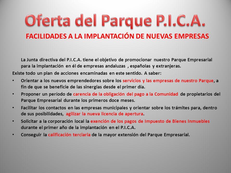 FACILIDADES A LA IMPLANTACIÓN DE NUEVAS EMPRESAS La Junta directiva del P.I.C.A. tiene el objetivo de promocionar nuestro Parque Empresarial para la i