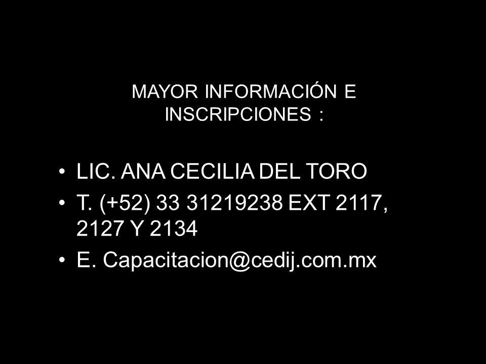 MAYOR INFORMACIÓN E INSCRIPCIONES : LIC. ANA CECILIA DEL TORO T. (+52) 33 31219238 EXT 2117, 2127 Y 2134 E. Capacitacion@cedij.com.mx