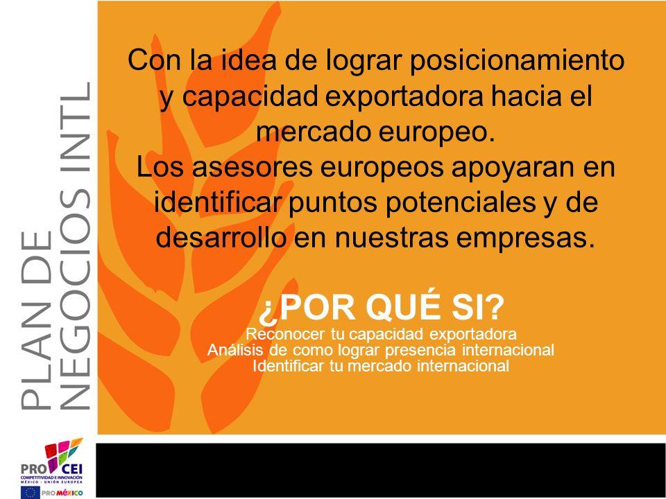 Con la idea de lograr posicionamiento y capacidad exportadora hacia el mercado europeo. Los asesores europeos apoyaran en identificar puntos potencial