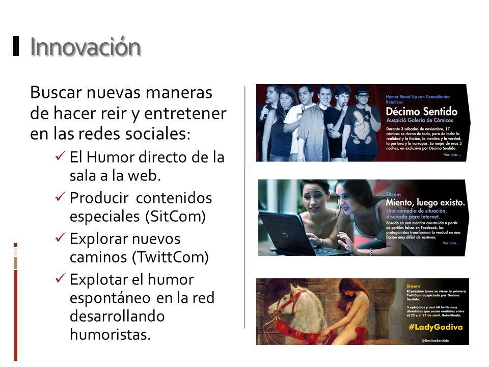 Innovación Buscar nuevas maneras de hacer reir y entretener en las redes sociales: El Humor directo de la sala a la web.