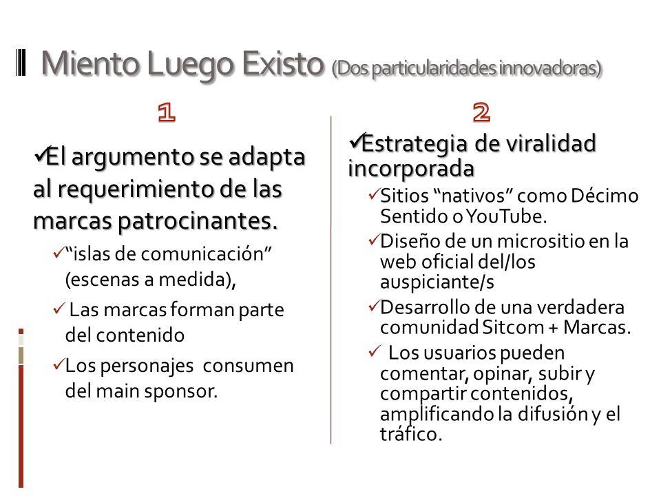 Miento Luego Existo (Dos particularidades innovadoras) El argumento se adapta al requerimiento de las marcas patrocinantes.