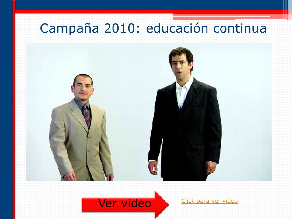 Campaña 2010: educación continua Ver video Click para ver video