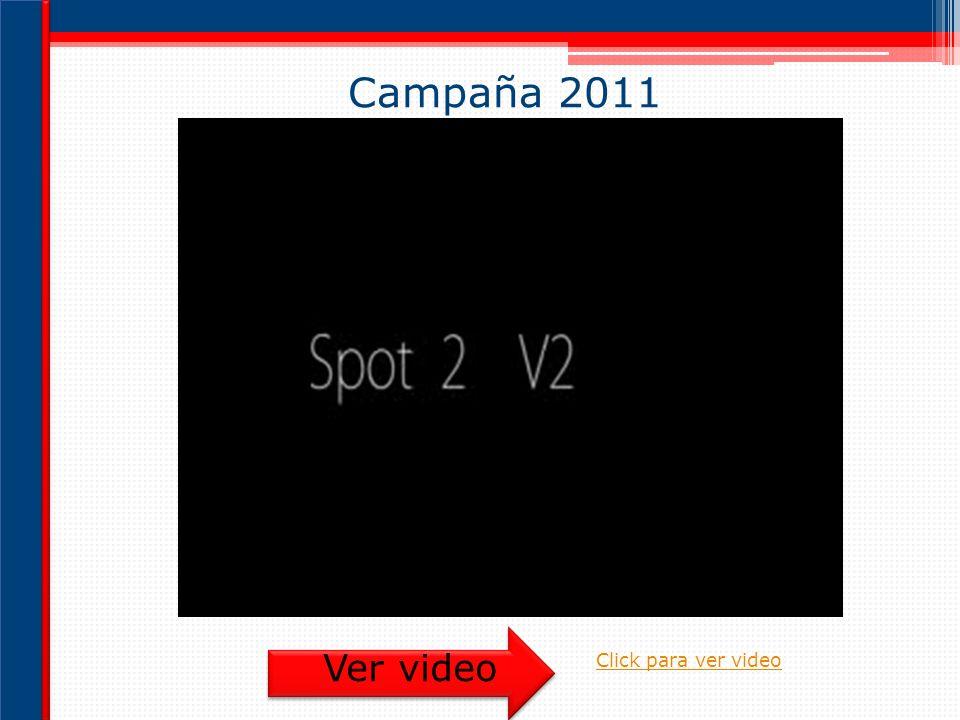 Campaña 2011 Ver video Click para ver video