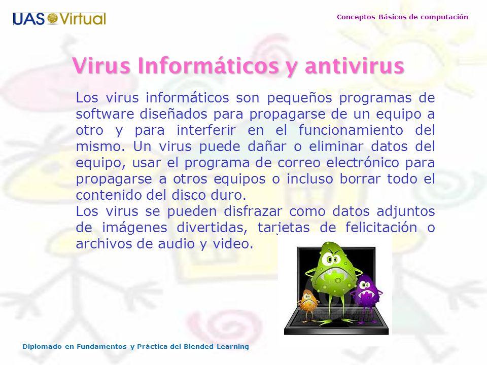 Conceptos Básicos de computación Diplomado en Fundamentos y Práctica del Blended Learning Virus Informáticos y antivirus Los virus informáticos son pe
