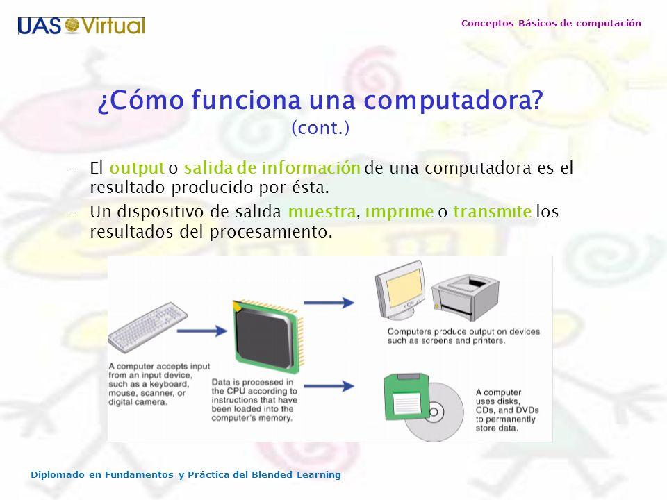 Conceptos Básicos de computación Diplomado en Fundamentos y Práctica del Blended Learning –El output o salida de información de una computadora es el