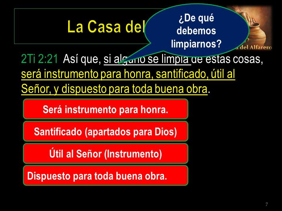 7 2Ti 2:21 Así que, si alguno se limpia de estas cosas, será instrumento para honra, santificado, útil al Señor, y dispuesto para toda buena obra. Ser