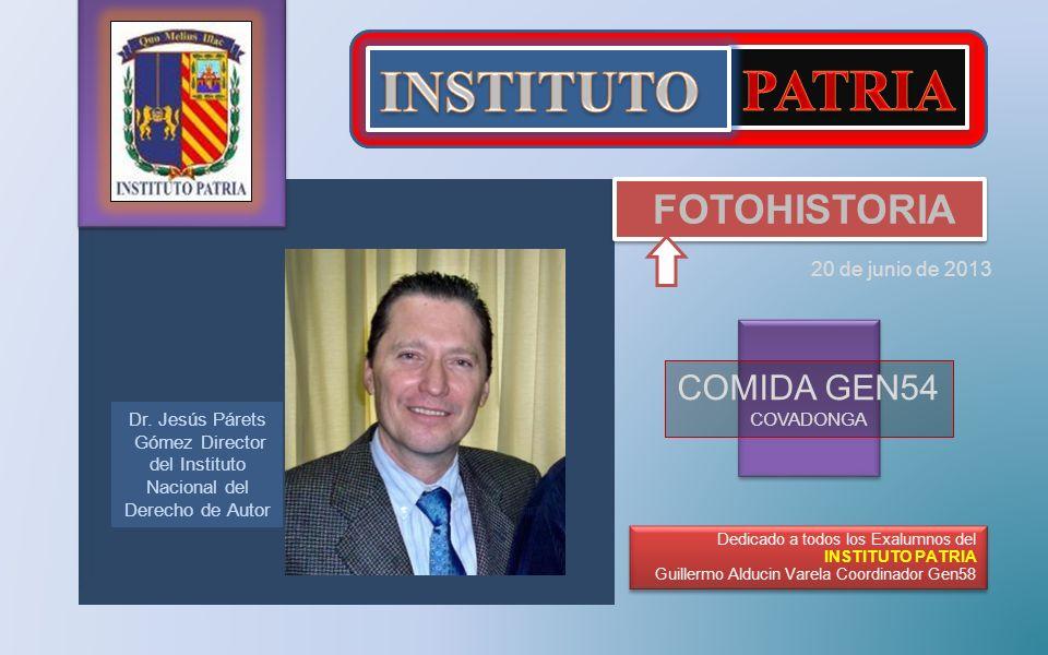 20 de junio de 2013 Dedicado a todos los Exalumnos del INSTITUTO PATRIA Guillermo Alducin Varela Coordinador Gen58 COMIDA GEN54 COVADONGA Dr.