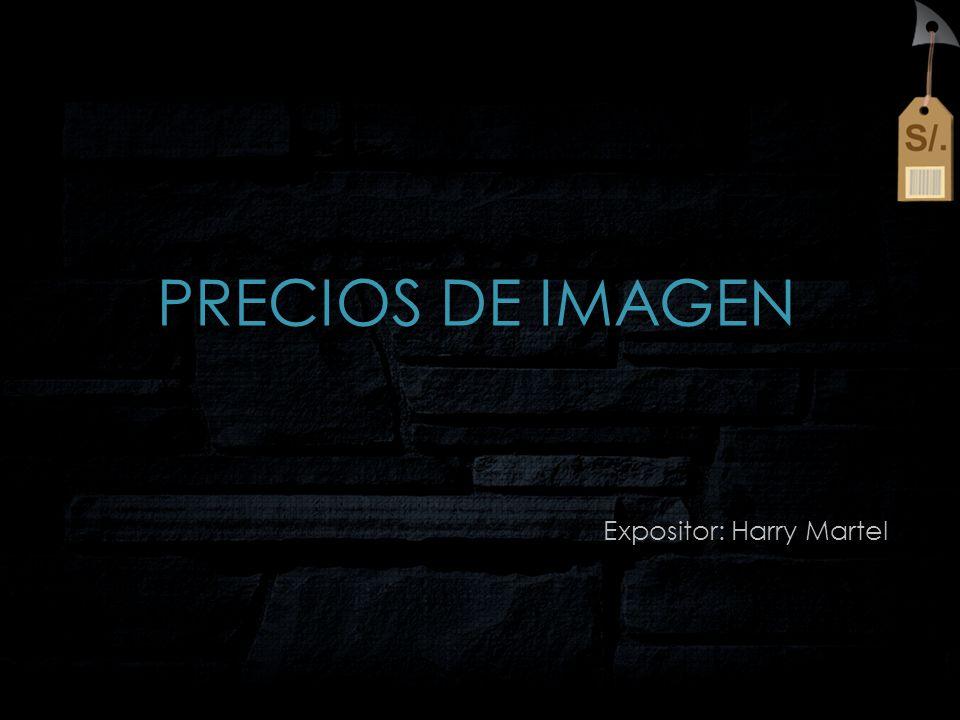 PRECIOS DE IMAGEN Expositor: Harry Martel