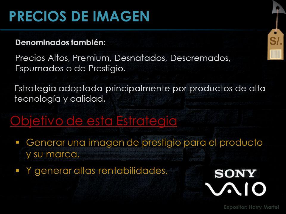 Generar una imagen de prestigio para el producto y su marca. PRECIOS DE IMAGEN Denominados también: Precios Altos, Premium, Desnatados, Descremados, E