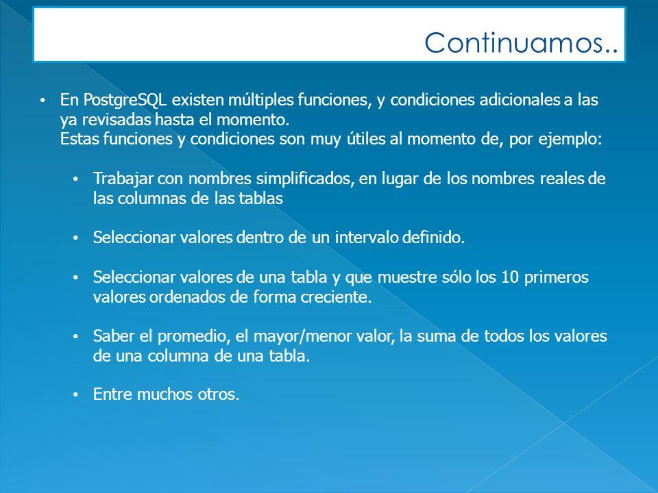 Continuamos.. En PostgreSQL existen múltiples funciones, y condiciones adicionales a las ya revisadas hasta el momento. Estas funciones y condiciones