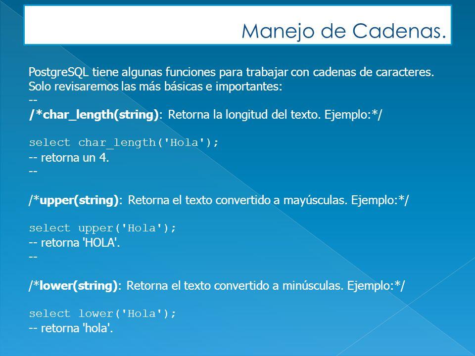 Manejo de Cadenas. PostgreSQL tiene algunas funciones para trabajar con cadenas de caracteres. Solo revisaremos las más básicas e importantes: -- /*ch