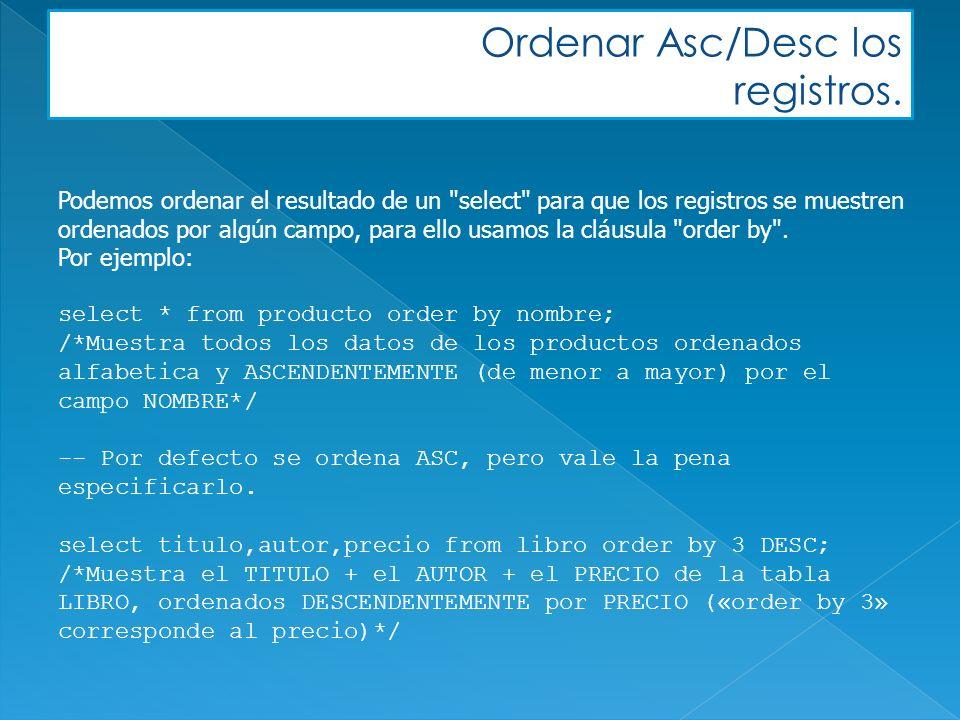 Ordenar Asc/Desc los registros. Podemos ordenar el resultado de un