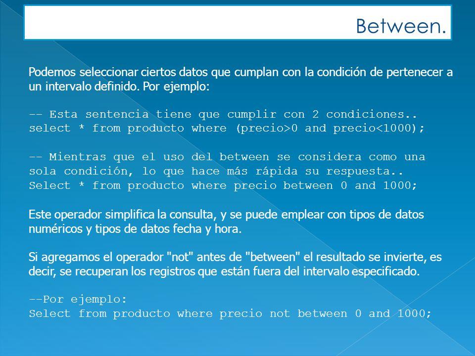 Between. Podemos seleccionar ciertos datos que cumplan con la condición de pertenecer a un intervalo definido. Por ejemplo: -- Esta sentencia tiene qu