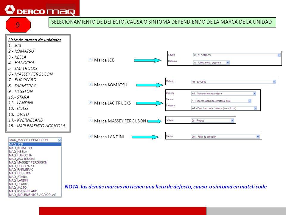 Lista de marca de unidades 1.- JCB 2.- KOMATSU 3.- KESLA 4.- HANGCHA 5.- JAC TRUCKS 6.- MASSEY FERGUSON 7.- EUROPARD 8.- FARMTRAC 9.- HESSTON 10.- STA