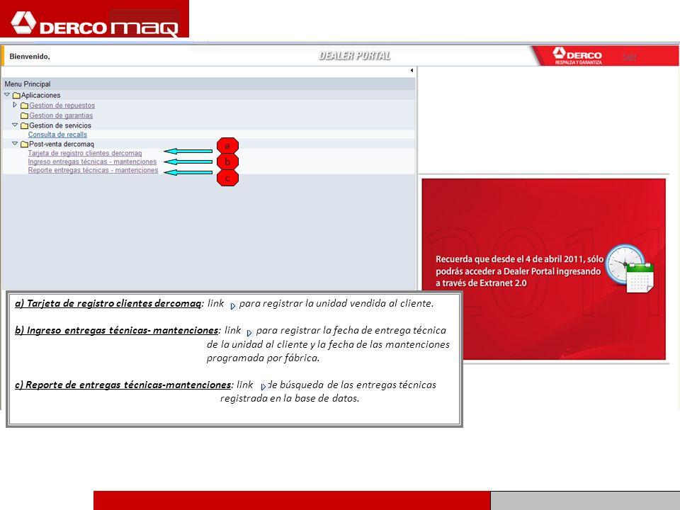 a) Tarjeta de registro clientes dercomaq: link para registrar la unidad vendida al cliente. b) Ingreso entregas técnicas- mantenciones: link para regi