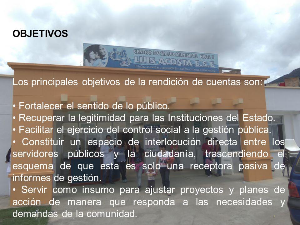 OBJETIVOS Los principales objetivos de la rendición de cuentas son: Fortalecer el sentido de lo público. Recuperar la legitimidad para las Institucion