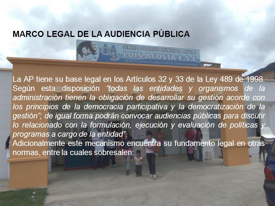 MARCO LEGAL DE LA AUDIENCIA PÚBLICA La AP tiene su base legal en los Artículos 32 y 33 de la Ley 489 de 1998. Según esta disposición todas las entidad