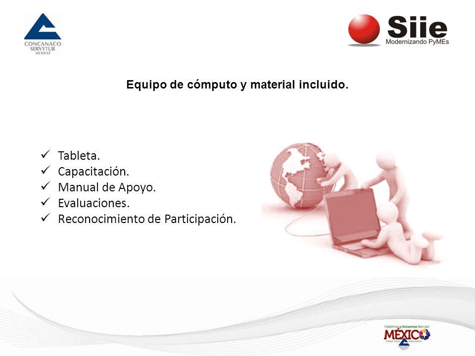 Tableta. Capacitación. Manual de Apoyo. Evaluaciones. Reconocimiento de Participación. Equipo de cómputo y material incluido.