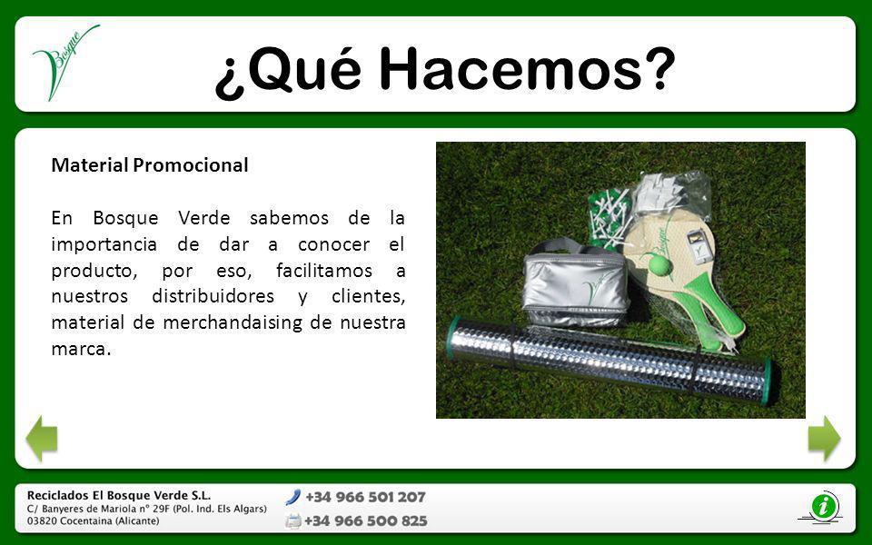 ¿Qué Hacemos? Material Promocional En Bosque Verde sabemos de la importancia de dar a conocer el producto, por eso, facilitamos a nuestros distribuido