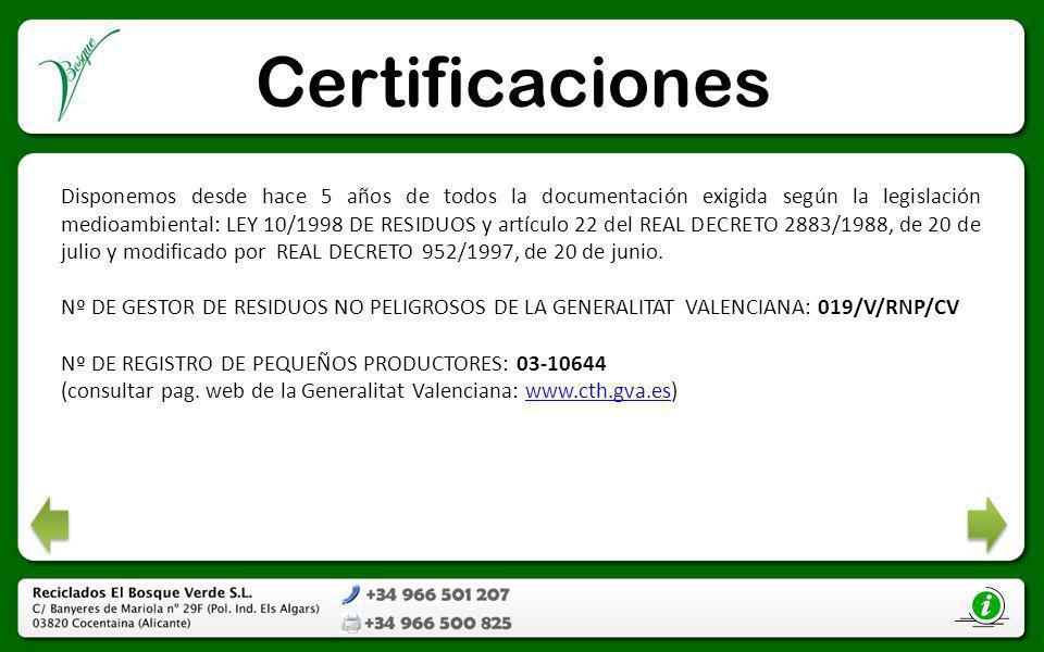 Certificaciones Disponemos desde hace 5 años de todos la documentación exigida según la legislación medioambiental: LEY 10/1998 DE RESIDUOS y artículo