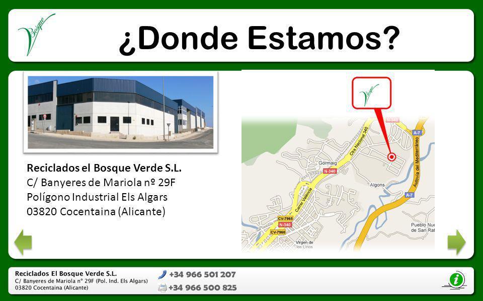 ¿Donde Estamos? Reciclados el Bosque Verde S.L. C/ Banyeres de Mariola nº 29F Polígono Industrial Els Algars 03820 Cocentaina (Alicante)