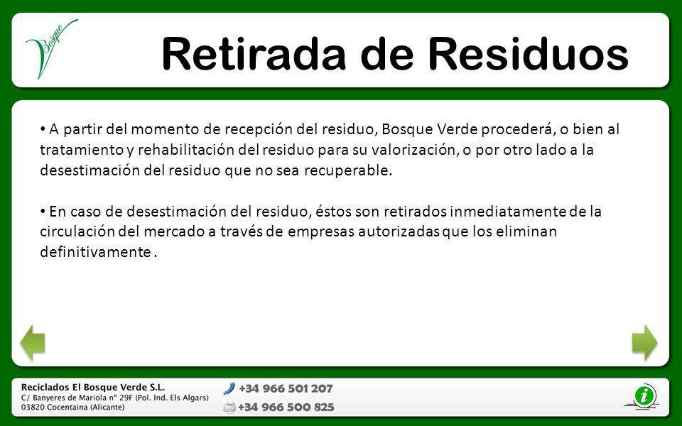 Retirada de Residuos A partir del momento de recepción del residuo, Bosque Verde procederá, o bien al tratamiento y rehabilitación del residuo para su