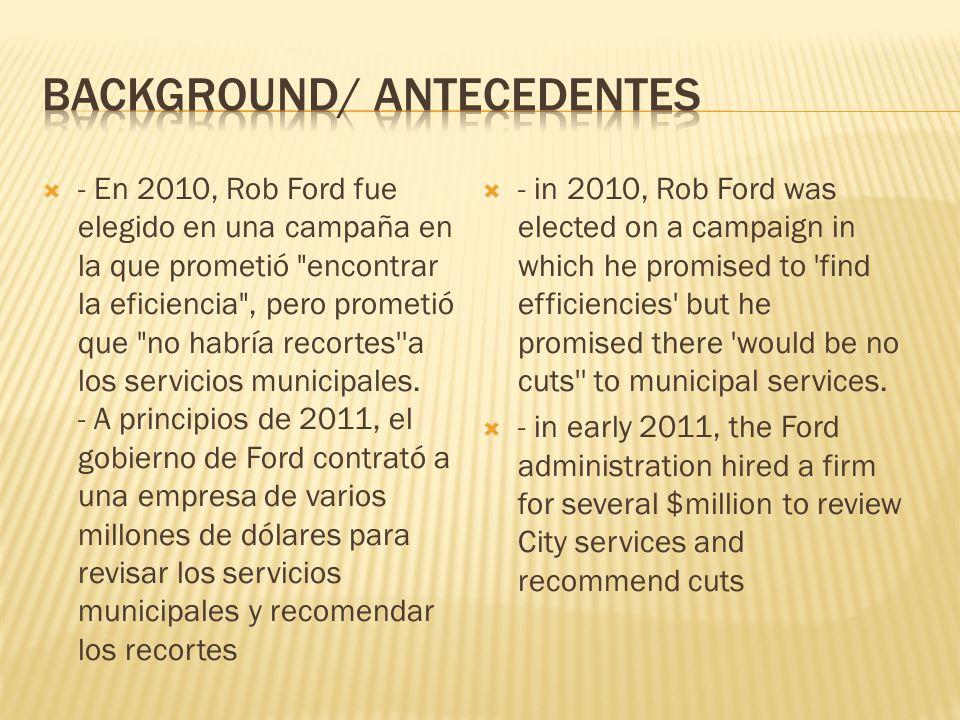 - En 2010, Rob Ford fue elegido en una campaña en la que prometió encontrar la eficiencia , pero prometió que no habría recortes a los servicios municipales.