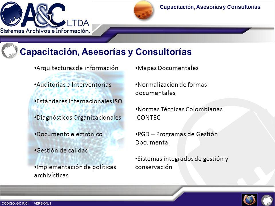 Capacitación, Asesorías y Consultorías CODIGO: GC-R-01 VERSION: 1 Arquitecturas de información Auditorias e Interventorías Estándares Internacionales