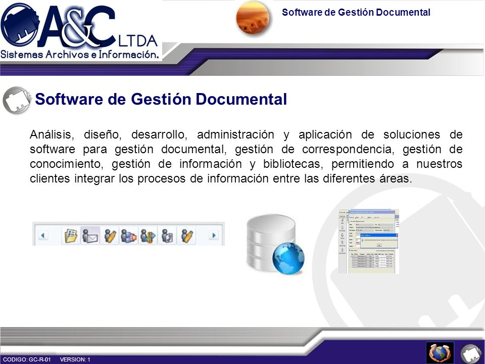 Software de Gestión Documental CODIGO: GC-R-01 VERSION: 1 Análisis, diseño, desarrollo, administración y aplicación de soluciones de software para ges