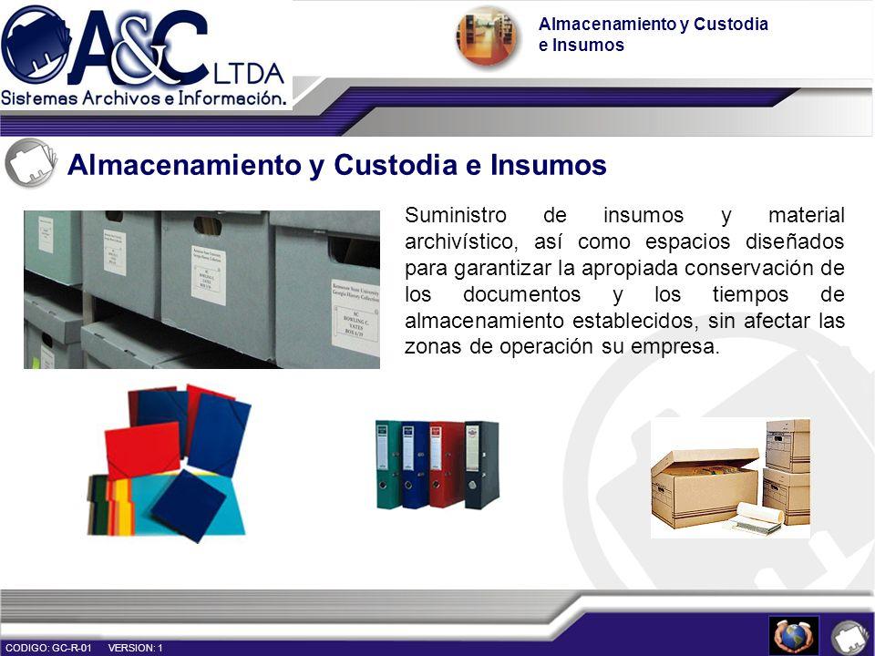 Almacenamiento y Custodia e Insumos Almacenamiento y Custodia e Insumos CODIGO: GC-R-01 VERSION: 1 Suministro de insumos y material archivístico, así