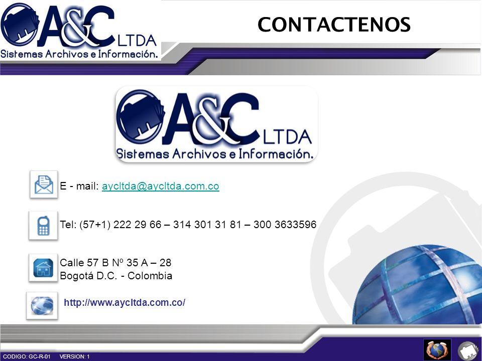 CONTACTENOS E - mail: aycltda@aycltda.com.coaycltda@aycltda.com.co Tel: (57+1) 222 29 66 – 314 301 31 81 – 300 3633596 Calle 57 B Nº 35 A – 28 Bogotá