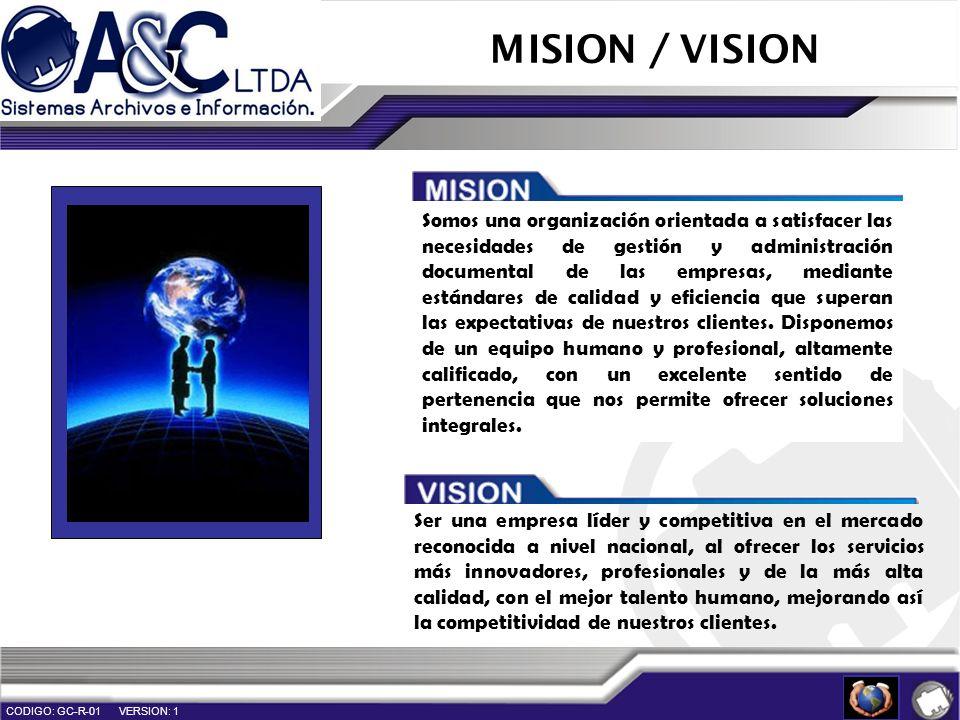 MISION / VISION Somos una organización orientada a satisfacer las necesidades de gestión y administración documental de las empresas, mediante estánda