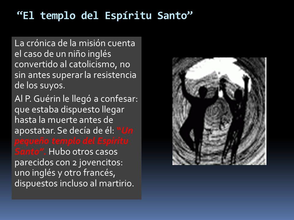 El templo del Espíritu Santo La crónica de la misión cuenta el caso de un niño inglés convertido al catolicismo, no sin antes superar la resistencia d