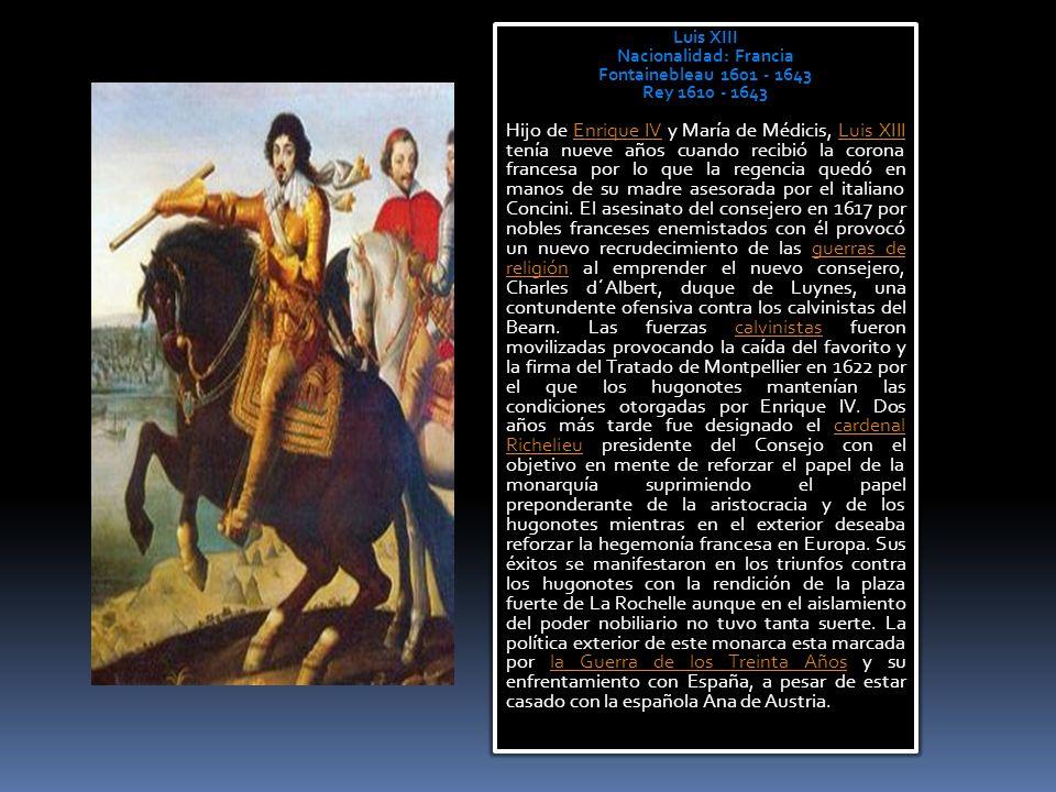 Luis XIII Nacionalidad: Francia Fontainebleau 1601 - 1643 Rey 1610 - 1643 Hijo de Enrique IV y María de Médicis, Luis XIII tenía nueve años cuando rec