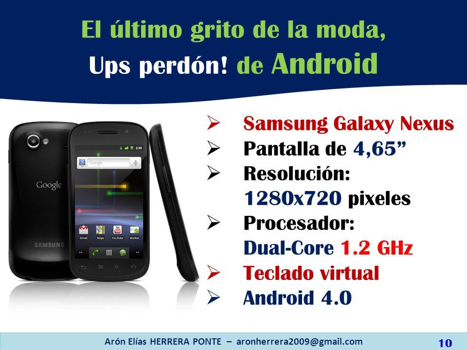 Samsung Galaxy Nexus Pantalla de 4,65 Resolución: 1280x720 pixeles Procesador: Dual-Core 1.2 GHz Teclado virtual Android 4.0 El último grito de la mod
