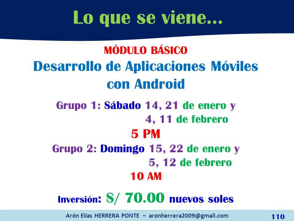 MÓDULO BÁSICO Desarrollo de Aplicaciones Móviles con Android Grupo 1: Sábado 14, 21 de enero y 4, 11 de febrero 5 PM Grupo 2: Domingo 15, 22 de enero
