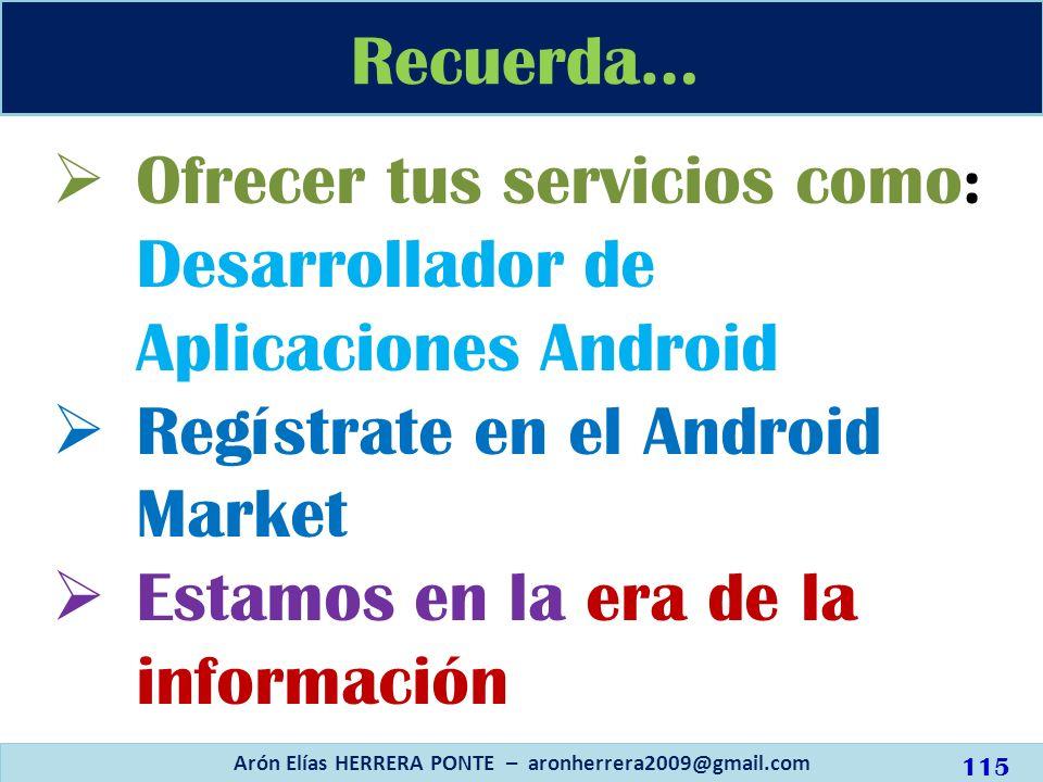 Ofrecer tus servicios como : Desarrollador de Aplicaciones Android Regístrate en el Android Market Estamos en la era de la información Recuerda… Arón