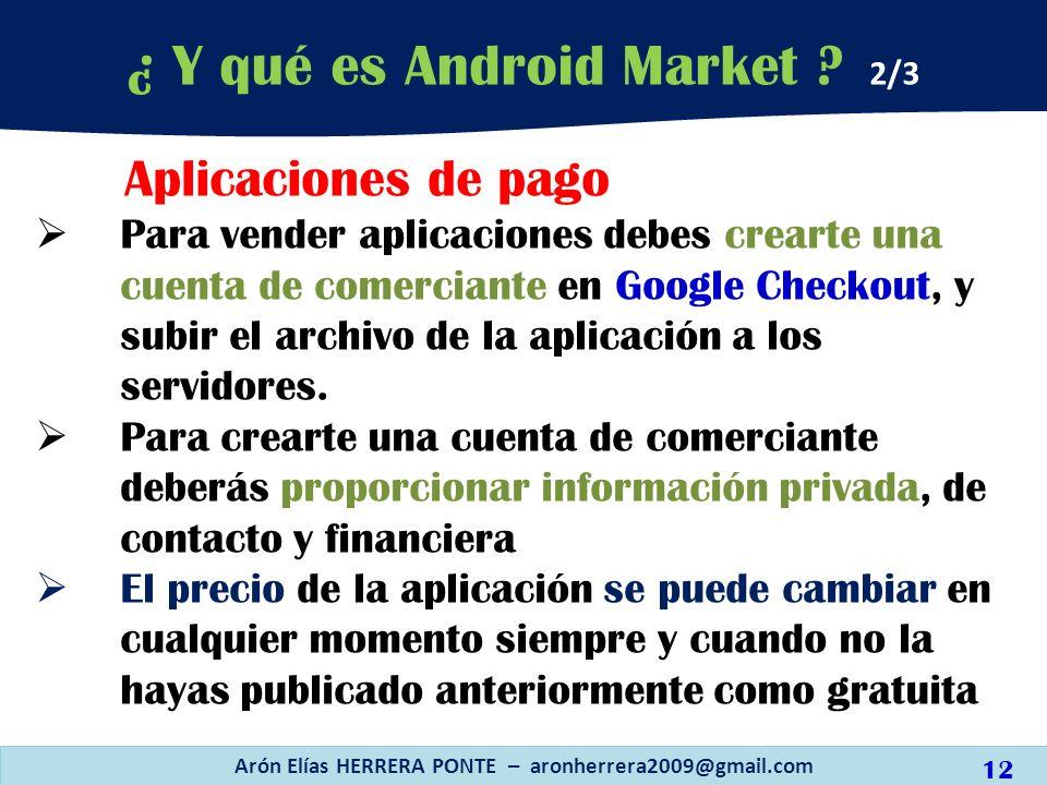 Aplicaciones de pago Para vender aplicaciones debes crearte una cuenta de comerciante en Google Checkout, y subir el archivo de la aplicación a los se