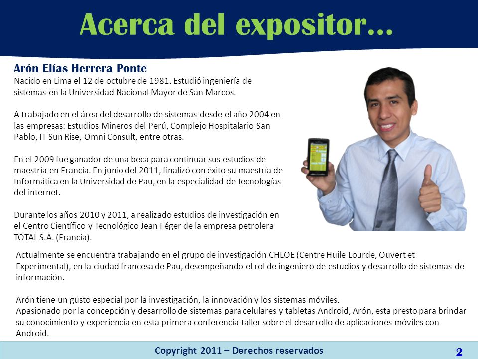 Arón Elías Herrera Ponte Nacido en Lima el 12 de octubre de 1981. Estudió ingeniería de sistemas en la Universidad Nacional Mayor de San Marcos. A tra