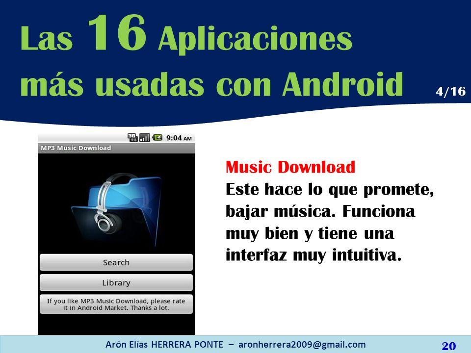 Music Download Este hace lo que promete, bajar música. Funciona muy bien y tiene una interfaz muy intuitiva. Arón Elías HERRERA PONTE – aronherrera200