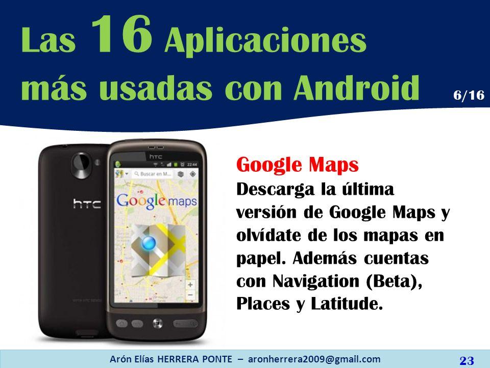 Google Maps Descarga la última versión de Google Maps y olvídate de los mapas en papel. Además cuentas con Navigation (Beta), Places y Latitude. Arón