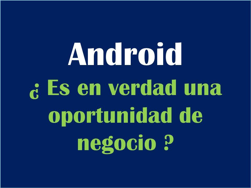 Android ¿ Es en verdad una oportunidad de negocio ?