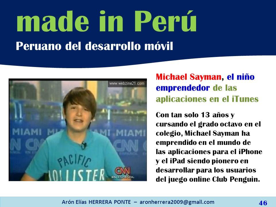 Arón Elías HERRERA PONTE – aronherrera2009@gmail.com 46 made in Perú Peruano del desarrollo móvil Michael Sayman, el niño emprendedor de las aplicacio