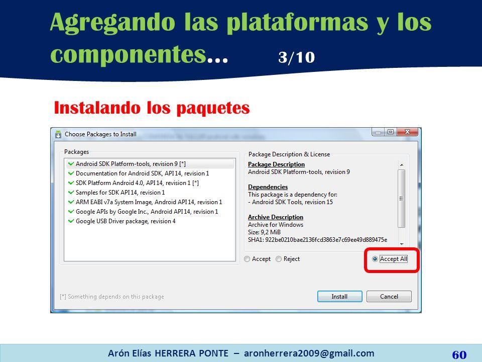 Instalando los paquetes Arón Elías HERRERA PONTE – aronherrera2009@gmail.com 60 Agregando las plataformas y los componentes… 3/10