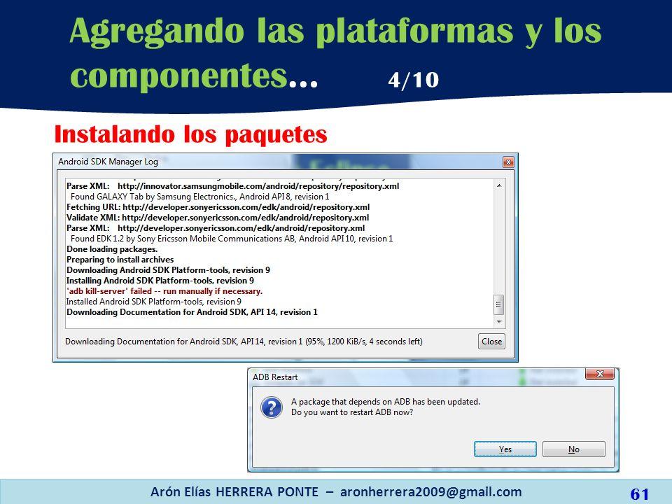 Arón Elías HERRERA PONTE – aronherrera2009@gmail.com 61 Agregando las plataformas y los componentes… 4/10 Instalando los paquetes