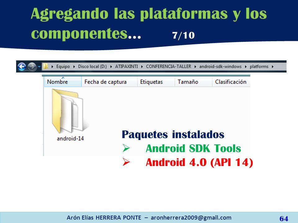 Arón Elías HERRERA PONTE – aronherrera2009@gmail.com 64 Agregando las plataformas y los componentes… 7/10 Paquetes instalados Android SDK Tools Androi