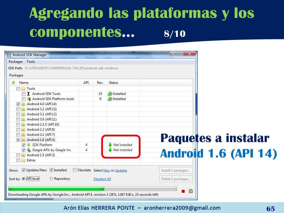 Arón Elías HERRERA PONTE – aronherrera2009@gmail.com 65 Agregando las plataformas y los componentes… 8/10 Paquetes a instalar Android 1.6 (API 14)