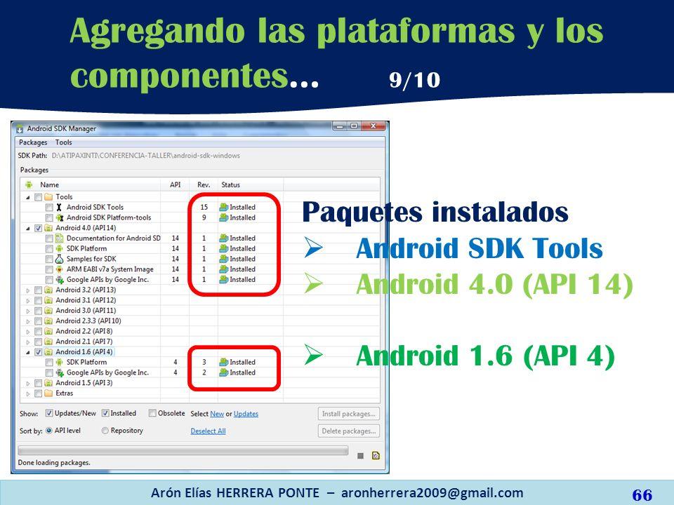 Arón Elías HERRERA PONTE – aronherrera2009@gmail.com 66 Agregando las plataformas y los componentes… 9/10 Paquetes instalados Android SDK Tools Androi